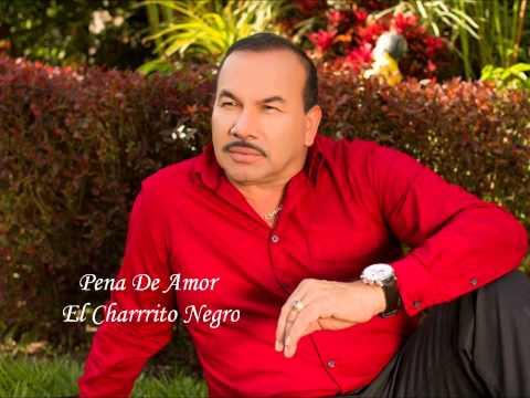 Pena De Amor - El Charrito Negro
