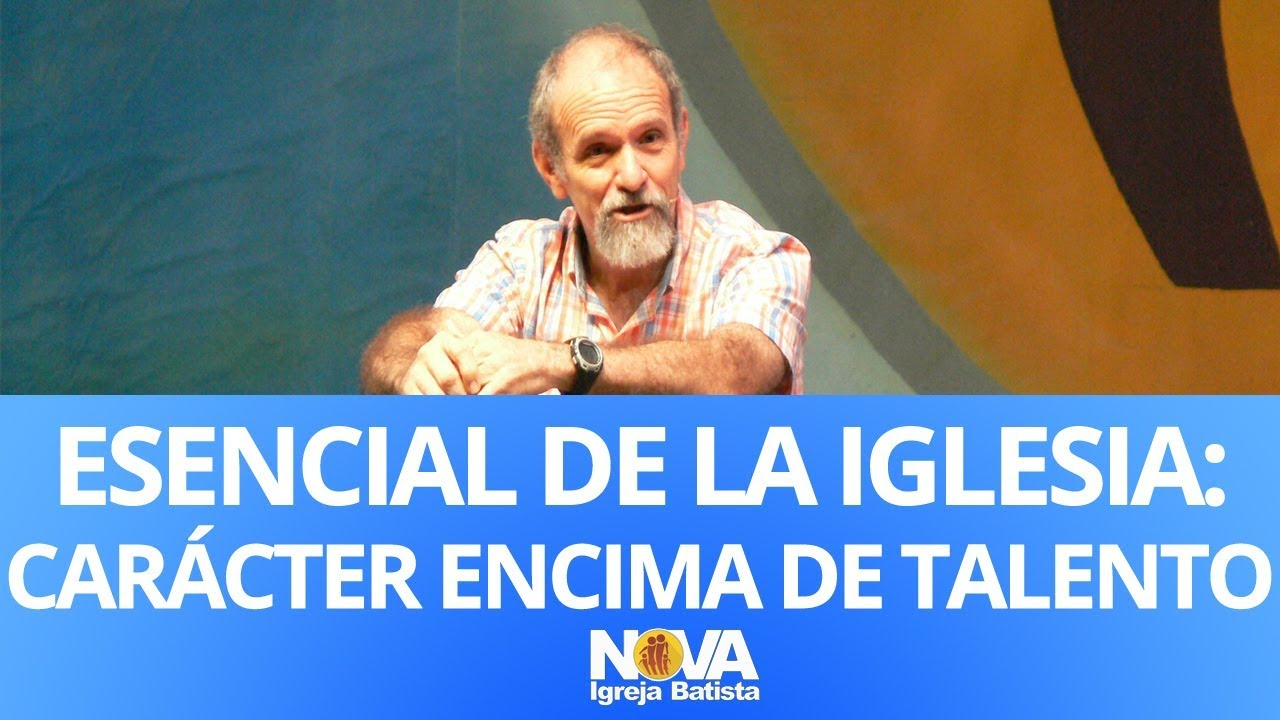 ESENCIAL DE LA IGLESIA: CARÁCTER ENCIMA DE TALENTO