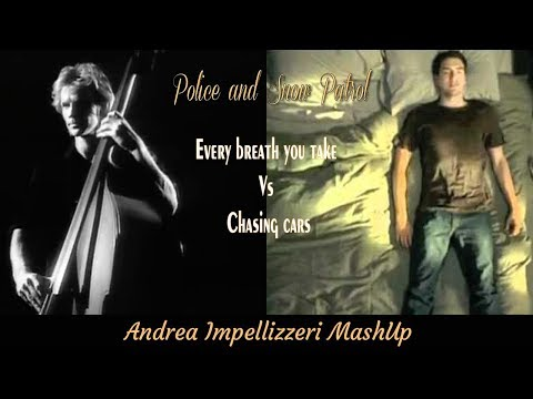 Police and Snow Patrol  Every breath you take Vs Chasing Cars  Andrea Impellizzeri MashUp