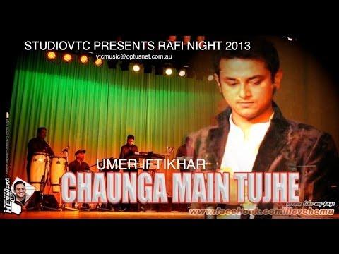 CHAUNGA MAIN TUJHE  UMER IFTIKHAR LIVE AT RAFI NIGHT 2013