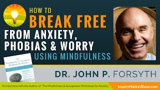 How to Break Free From Anxiety, Phobias, and Worry Using Mindfulness and ACT