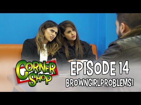 CORNER SHOP   EPISODE 14 w/ 'BrownGirlProblems' & 'Irsa!'