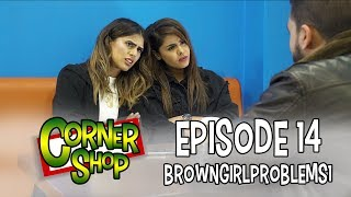 CORNER SHOP | EPISODE 14 w/ 'BrownGirlProblems' & 'Irsa!'