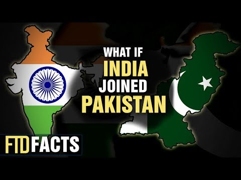 What If INDIA And PAKISTAN Became One Country?