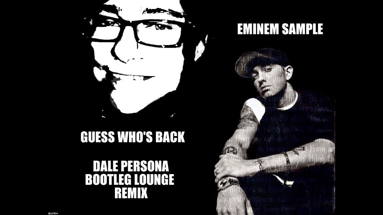 GUESS WHO'S BACK- EMINEM SAMPLE- DALE PERSONA- LOUNGE ...