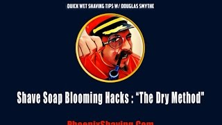 "Shave Soap Blooming Hacks or ""The Dry Method"""