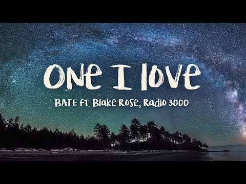 BATE - One I Love (feat. Blake Rose, Radio 3000) Lyrics Video