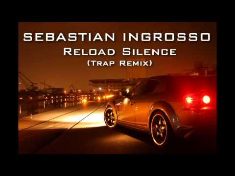 Sebastian Ingrosso - Reload Silence [TRAP REMIX]