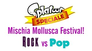 Splatoon ITA - SPECIALE - Mischia Mollusca Festival! - ROCK vs POP thumbnail
