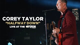 Corey Taylor - Halfway Down [LIVE at The Forum]