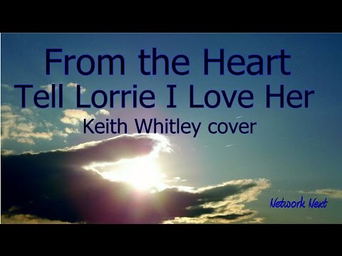From the Heart  -  Tell Lorrie I Love Her -  Keith Whitley cover mp3