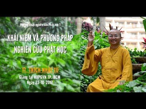 PPNCPH1: Khái niệm và phương pháp nghiên cứu Phật học - TT. Thích Nhật Từ