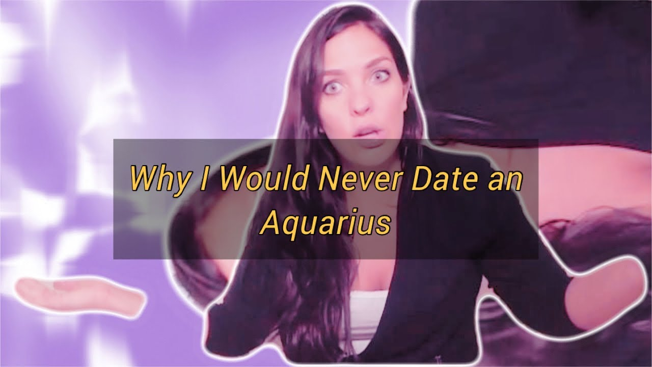 Why I Would Never Date Aquarius
