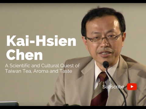 """A Scientific and Cultural Quest of Taiwan Tea, Aroma and Taste"" – Kai-Hsien Chen"