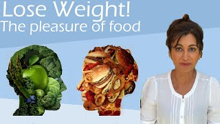 How to lose weight; The pleasure of food