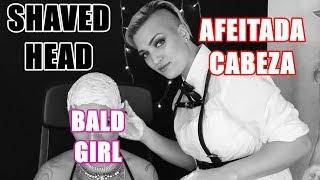 SHAVED HEAD GIRL | AFEITADA DE CABEZA A UNA CHICA | BALD GIRL