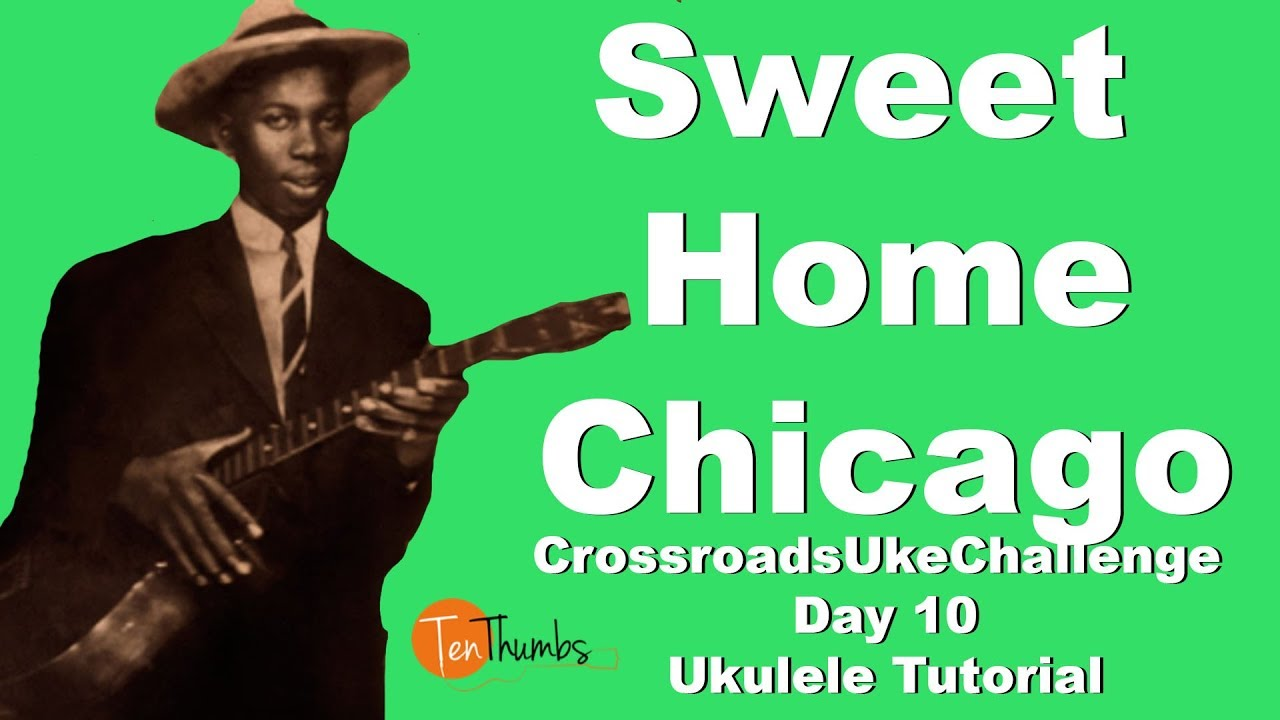 This version is from the complete clapton album. Sweet Home Chicago Robert Johnson Ukulele Tutorial With Tabs Youtube