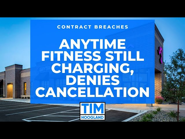 Breach of Contract - Anytime Fitness Still Charging, Denies Cancellation