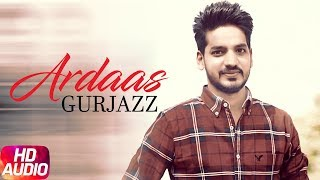 Ardaas | Full Audio | Gurjazz | Latest Punjabi Song | Speed Records