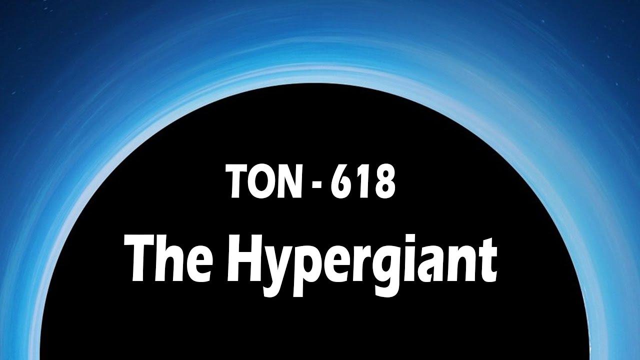 The Hypergiant Black Hole - TON 618