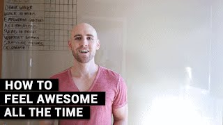 How To Feel AWESOME All The Time