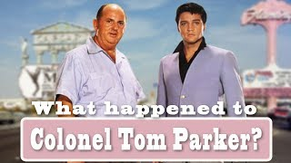 What happened to Colonel Tom Parker? ( Elvis' Manager )