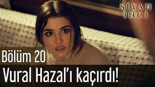 Siyah İnci 20. Bölüm (Final) - Vural Hazal'ı Kaçırdı!