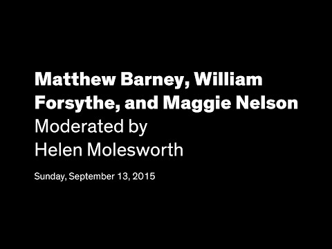 Matthew Barney, William Forsythe, and Maggie Nelson, Moderated by Helen Molesworth