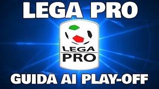 LEGA PRO: GUIDA AI PLAY OFF