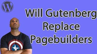 Will Gutenberg Replace Page Builders like Elementor, Divi & Beaver Builder - WordPress 5.0