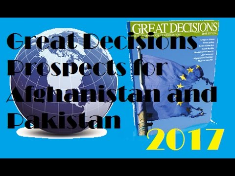 Great Decisions 2017 - Prospects for Afghanistan and Pakistan