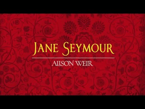 Alison Weir introduces her Jane Seymour novel from her Six Tudor Queens series