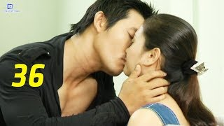 Thủ Đoạn Chiếm Lấy Tình Yêu - Tập 36 | Phim Tình Cảm Việt Nam Mới Hay Nhất