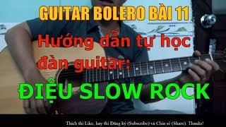 GUITAR BOLERO BÀI 11: Điệu SLOW/SLOW ROCK