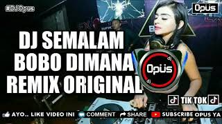 DJ SEMALAM BOBO DIMANA REMIX ORIGINAL FROM DJ OPUS