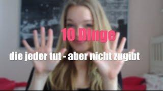 10 Dinge die jeder tut - aber nicht zugibt!
