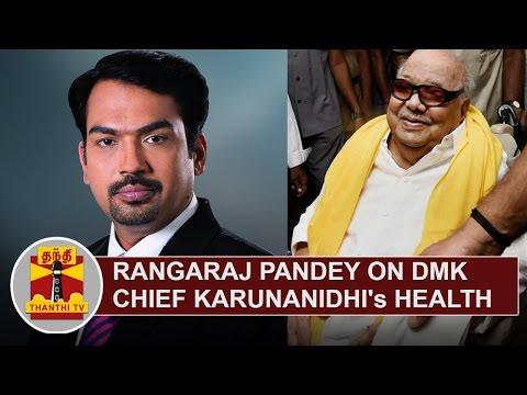 Rangaraj Pandey on DMK Chief Karunanidhi