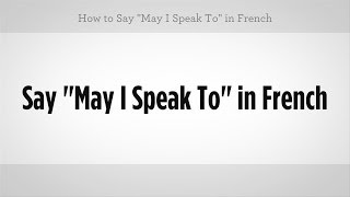how to say may i speak to in french french lessons