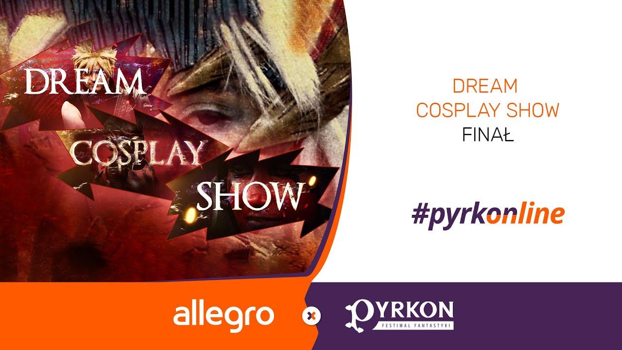 Dream Cosplay Show - Finał | Allegro x Pyrkon