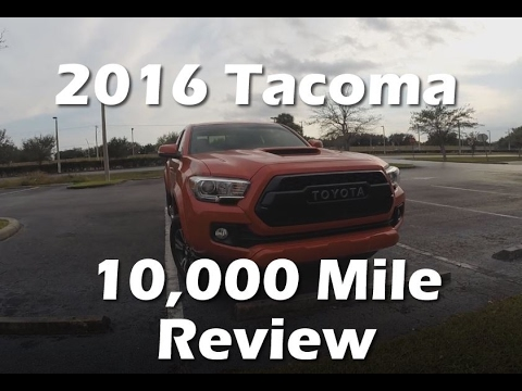 2016 Toyota Tacoma - 10,000 mile review