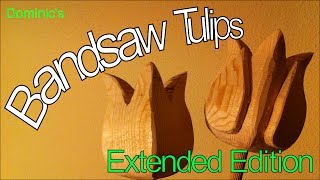 Bandsaw Tulip - Extended Version (new Content!)