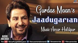 Gurdas Maan | Jadugariyan | Top Punjabi Songs Collection | Audio Jukebox | Latest Songs