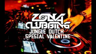 JUNGLE DUTCH SPESIAL VALENTINE DAY 2019 || ZONA CLUBBING