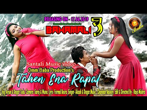 NEW SANTALI MUSIC VIDEO : TAHEN ENA RAPAL... // BAHAMALI 3//DAGAR AND ARJUN// RAJA MISHRA