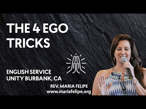 The 4 Ego Tricks - ACIM - Unity Burbank, CA - Maria Felipe