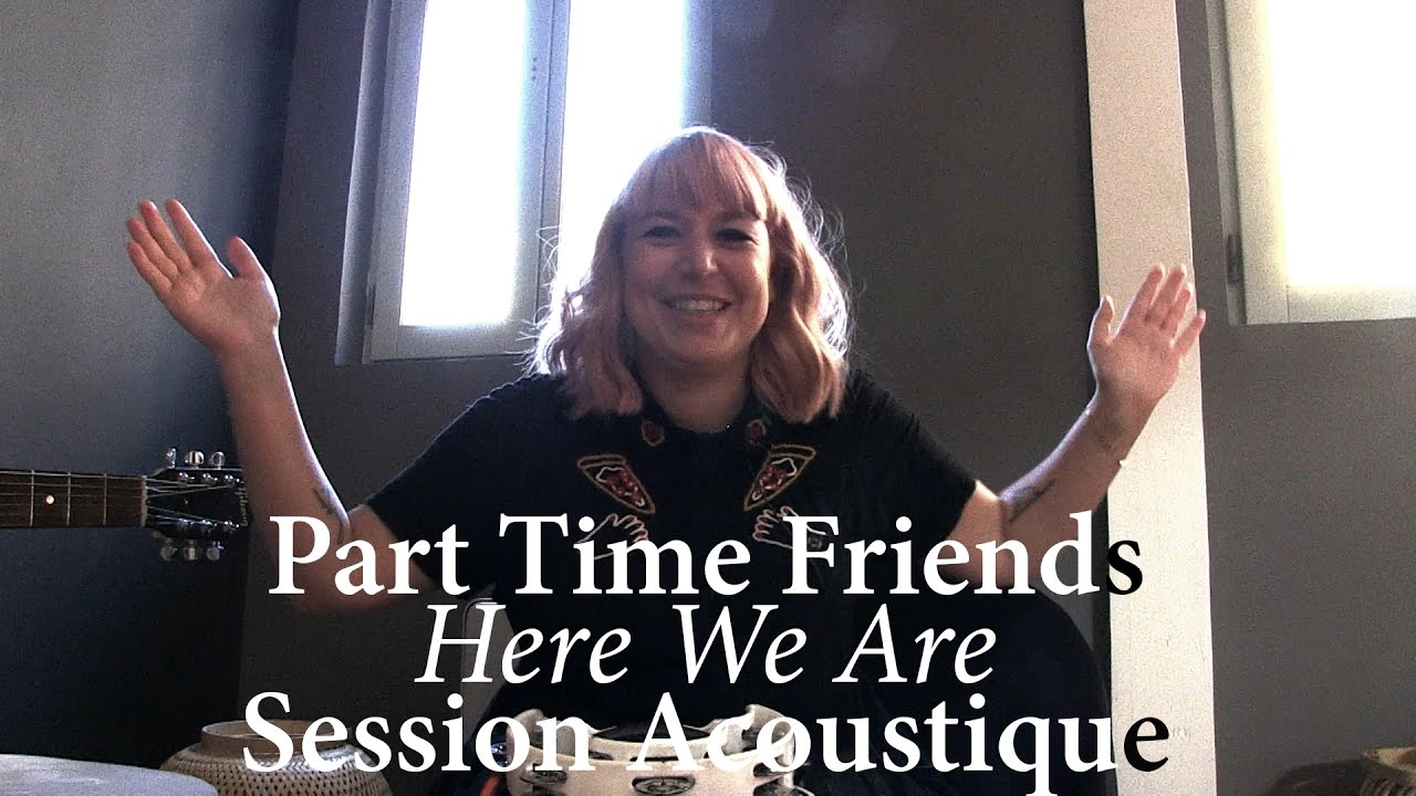 841 part time friends here we are session acoustique youtube. Black Bedroom Furniture Sets. Home Design Ideas