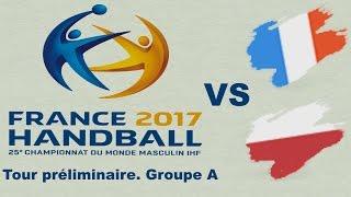 France VS Pologne Handball Championnat du monde 2017 Tour préliminaire groupe A