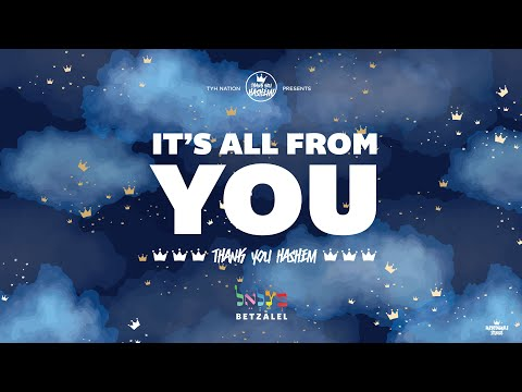 It's All From You | Betzalel | TYH Nation | Ain Od Milvado - אין עוד מלבדו