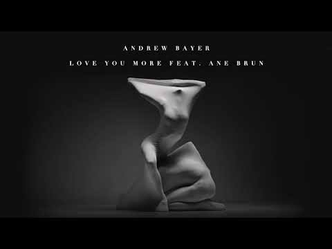 Andrew Bayer feat. Ane Brun - Love You More