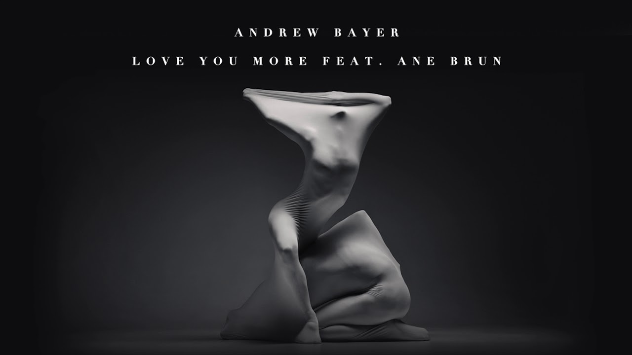 Andrew Bayer Feat Ane Brun Love You More Youtube